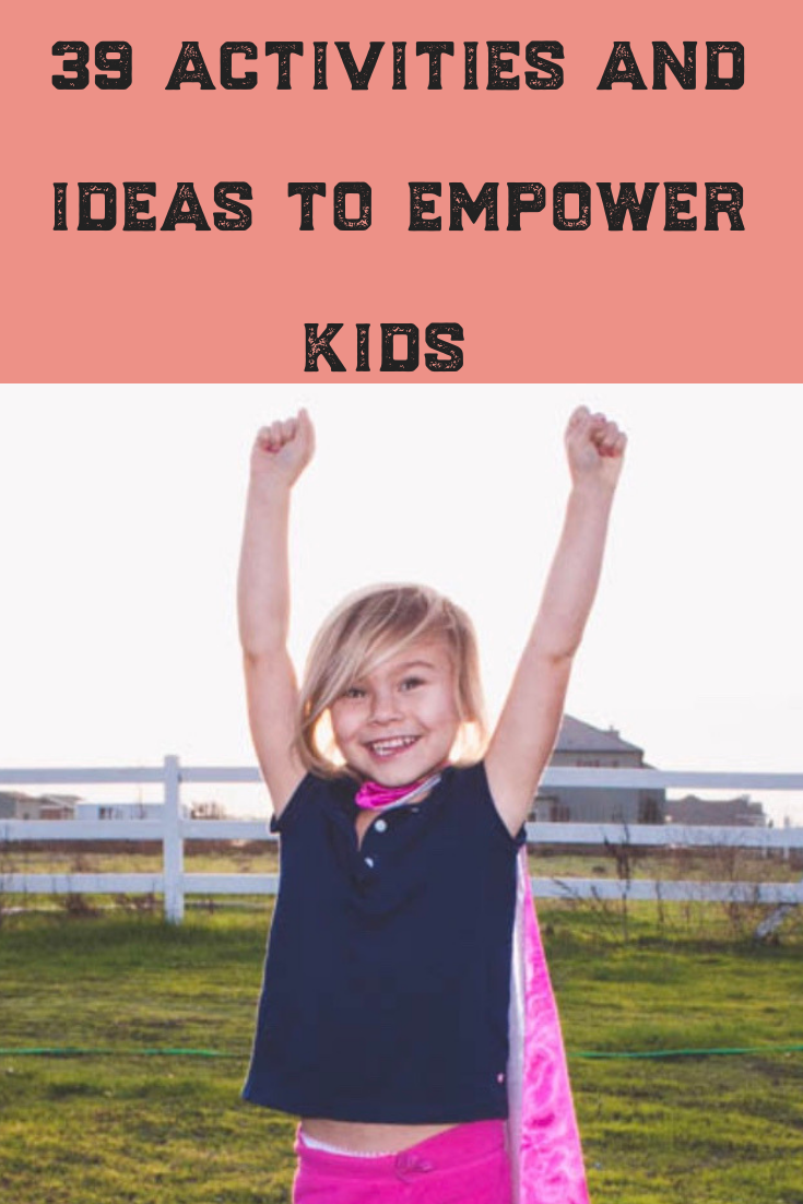 Empowering kids is one of the most important responsibilities of a parenting. Teaching our children life skills, their roles in families and instilling positive thoughts can be easy with these 39 activities and ideas. Whether you are a boy mom or have daughters like I do, this article is for you! #empower #kids #kid #parenting #girls #raise #empowering #ideas #grow #teach #love